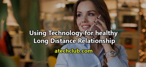 Using Technology for healthy Long Distance Relationship